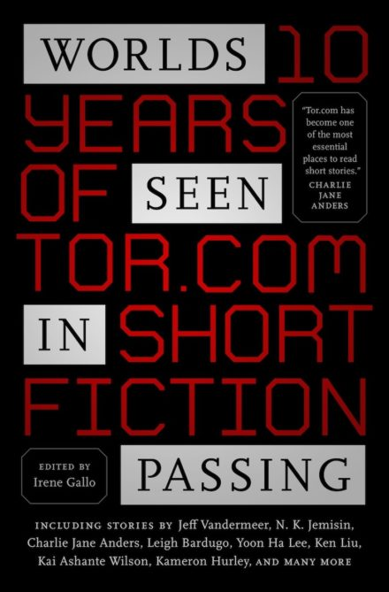 cover art for Worlds Seen in Passing: Ten Years of Tor.com Short Fiction