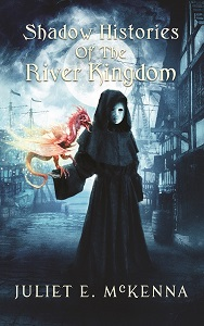 cover art for THE SHADOW HISTORIES OF THE RIVER KINGDOMS by Juliet McKenna