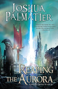 cover art for REAPING THE AURORA by Joshua Palmatier